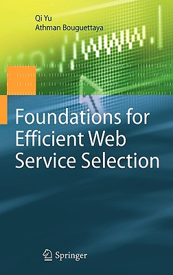 Foundations for Efficient Web Service Selection By Yu, Qi/ Bouguettaya, Athman/ Casati, Fabrio (FRW)